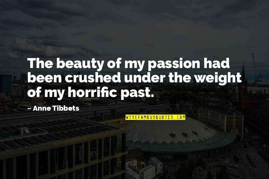 Good Calmness Quotes By Anne Tibbets: The beauty of my passion had been crushed