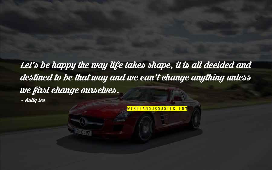 Good Calmness Quotes By Auliq Ice: Let's be happy the way life takes shape,