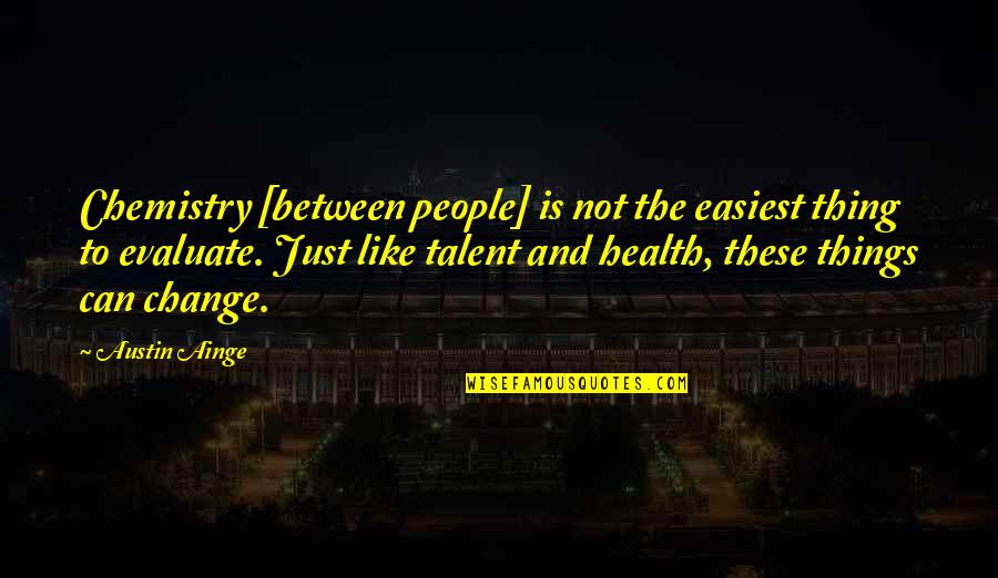 Good Calmness Quotes By Austin Ainge: Chemistry [between people] is not the easiest thing