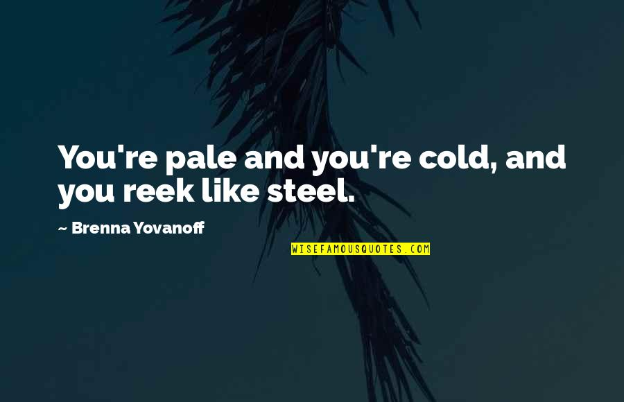 Good Calmness Quotes By Brenna Yovanoff: You're pale and you're cold, and you reek