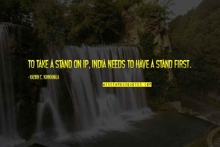 Good Calmness Quotes By Kalyan C. Kankanala: To take a stand on IP, India needs