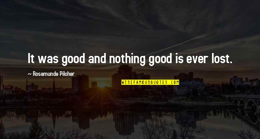 Good Calmness Quotes By Rosamunde Pilcher: It was good and nothing good is ever