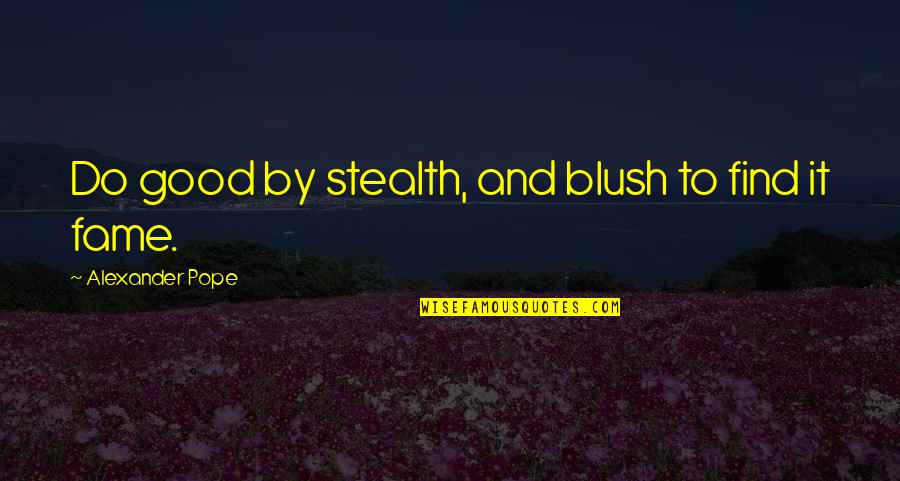 Good Charity Quotes By Alexander Pope: Do good by stealth, and blush to find