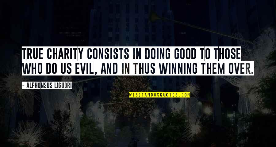 Good Charity Quotes By Alphonsus Liguori: True charity consists in doing good to those