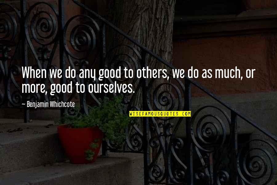 Good Charity Quotes By Benjamin Whichcote: When we do any good to others, we