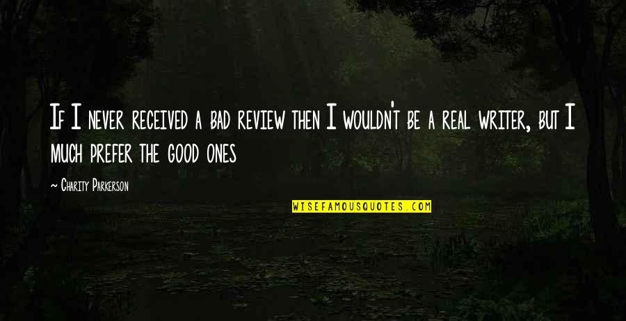 Good Charity Quotes By Charity Parkerson: If I never received a bad review then