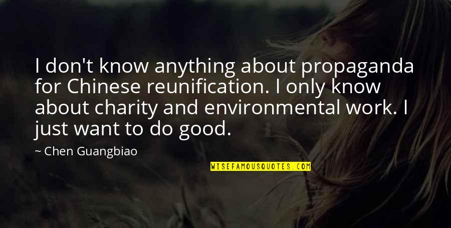 Good Charity Quotes By Chen Guangbiao: I don't know anything about propaganda for Chinese
