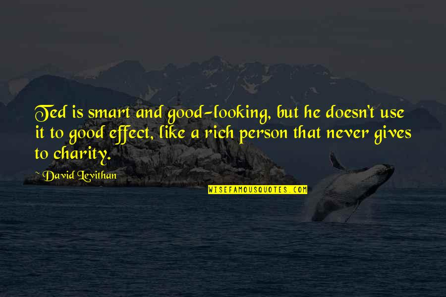 Good Charity Quotes By David Levithan: Ted is smart and good-looking, but he doesn't
