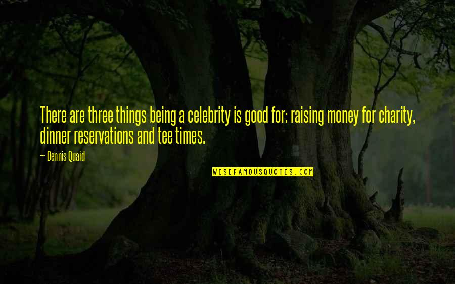 Good Charity Quotes By Dennis Quaid: There are three things being a celebrity is