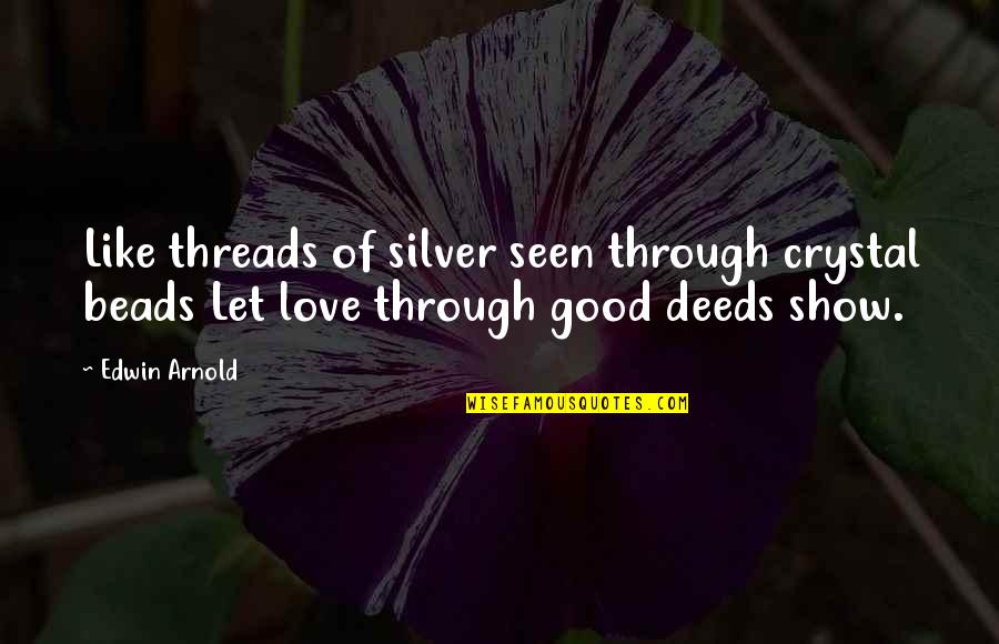 Good Charity Quotes By Edwin Arnold: Like threads of silver seen through crystal beads