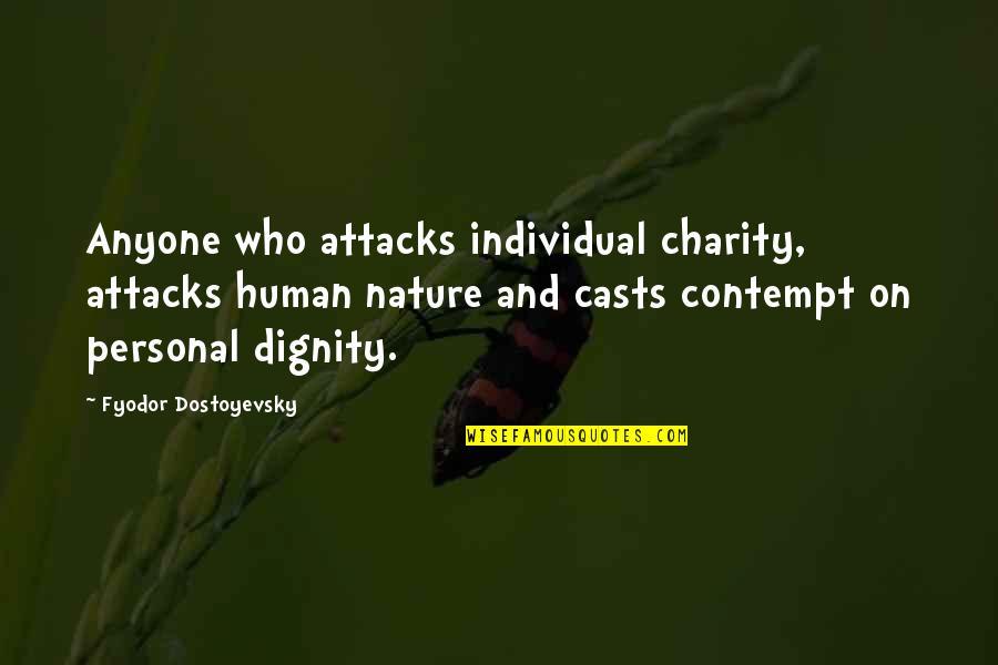 Good Charity Quotes By Fyodor Dostoyevsky: Anyone who attacks individual charity, attacks human nature