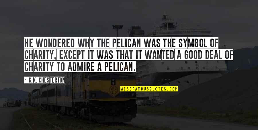 Good Charity Quotes By G.K. Chesterton: He wondered why the pelican was the symbol