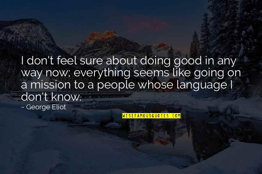 Good Charity Quotes By George Eliot: I don't feel sure about doing good in