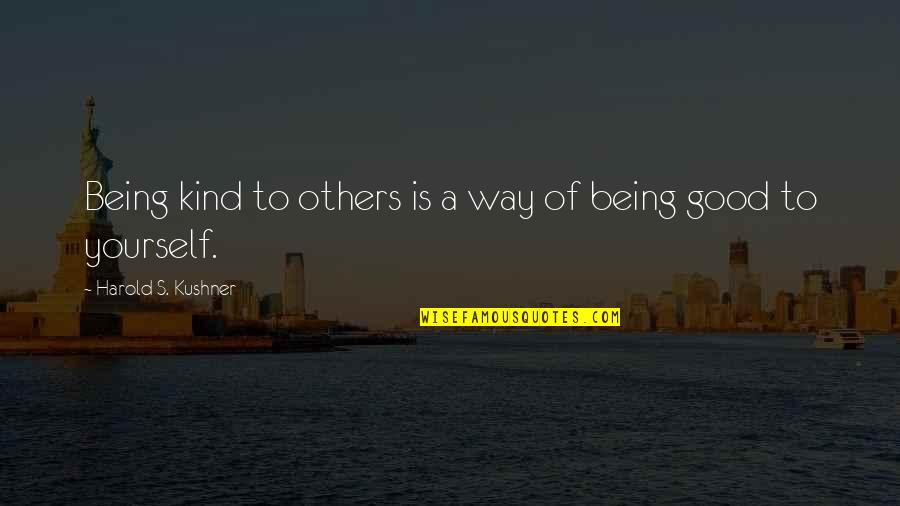 Good Charity Quotes By Harold S. Kushner: Being kind to others is a way of