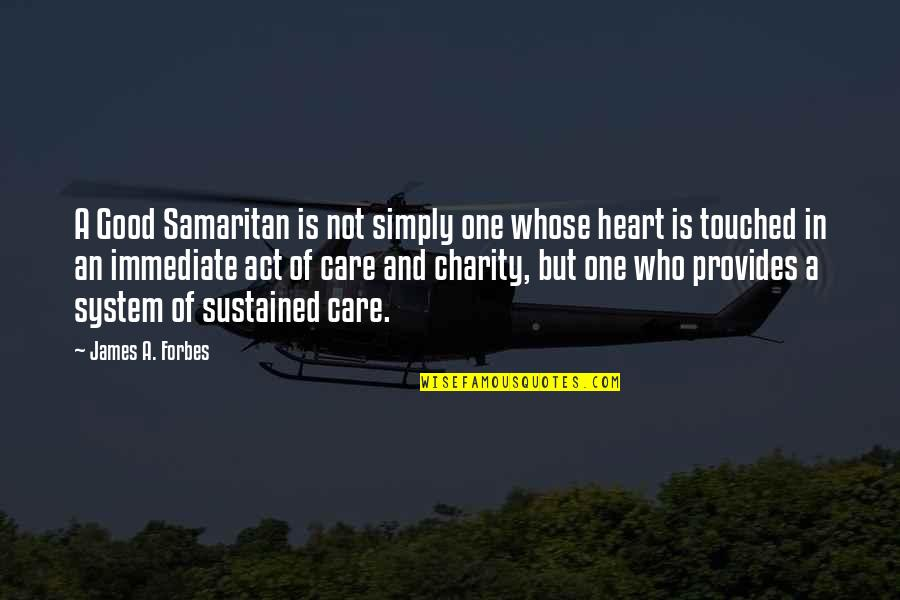 Good Charity Quotes By James A. Forbes: A Good Samaritan is not simply one whose