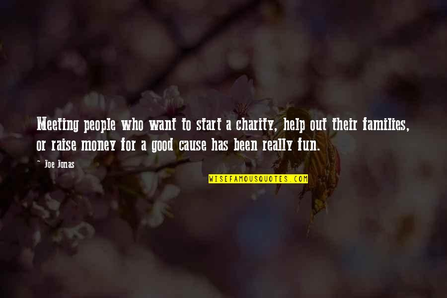 Good Charity Quotes By Joe Jonas: Meeting people who want to start a charity,