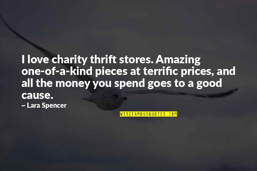 Good Charity Quotes By Lara Spencer: I love charity thrift stores. Amazing one-of-a-kind pieces