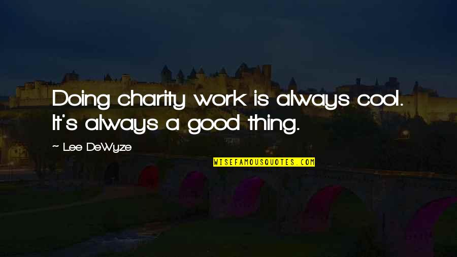 Good Charity Quotes By Lee DeWyze: Doing charity work is always cool. It's always