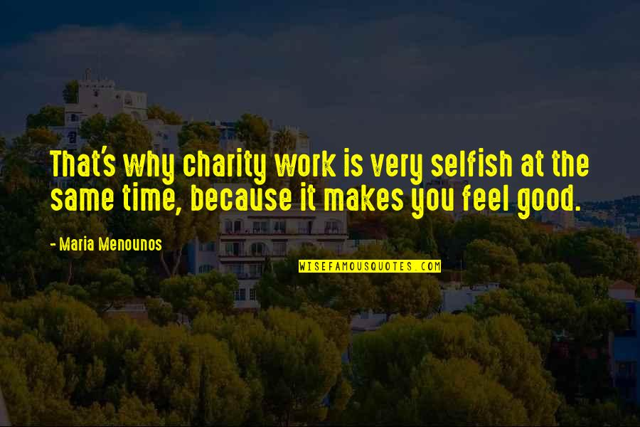 Good Charity Quotes By Maria Menounos: That's why charity work is very selfish at