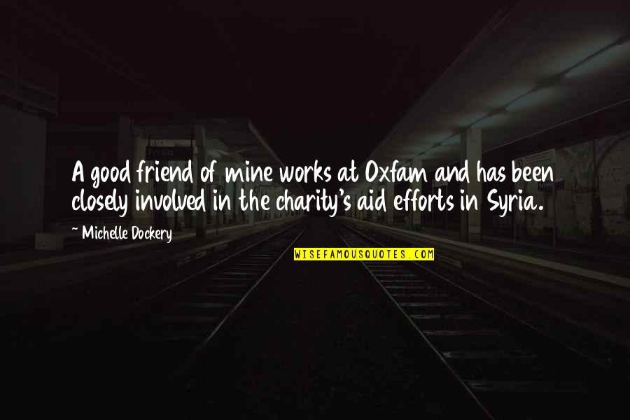 Good Charity Quotes By Michelle Dockery: A good friend of mine works at Oxfam