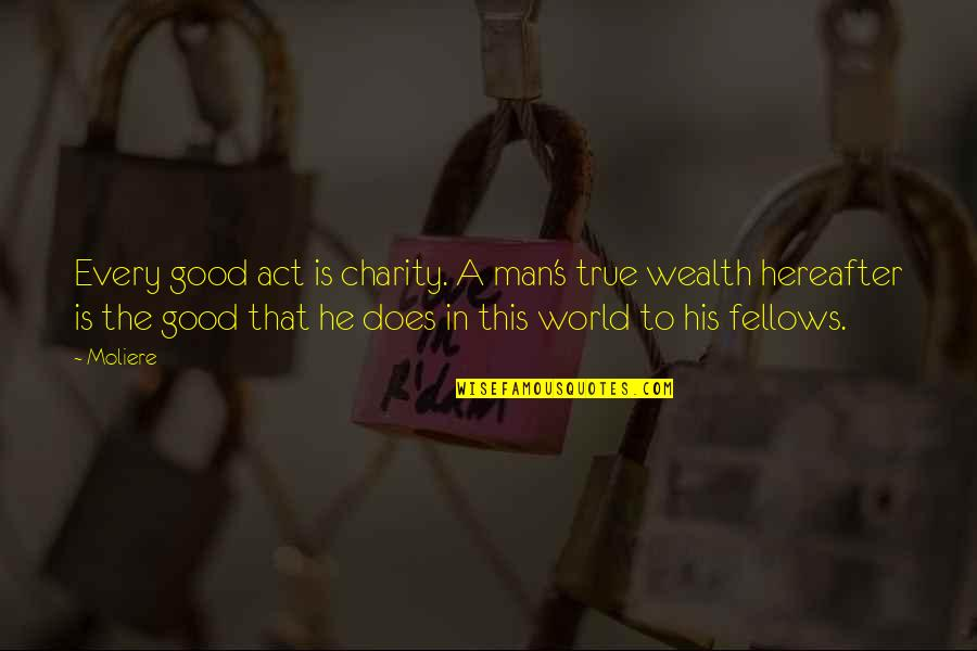 Good Charity Quotes By Moliere: Every good act is charity. A man's true