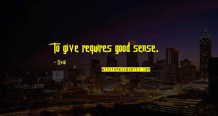 Good Charity Quotes By Ovid: To give requires good sense.