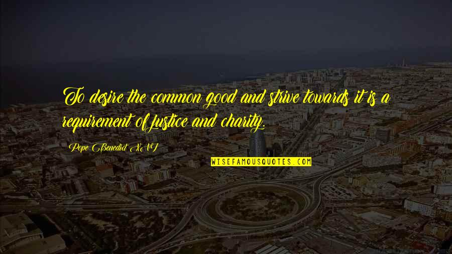 Good Charity Quotes By Pope Benedict XVI: To desire the common good and strive towards