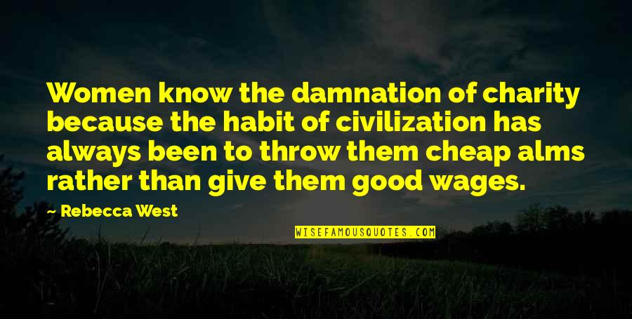 Good Charity Quotes By Rebecca West: Women know the damnation of charity because the