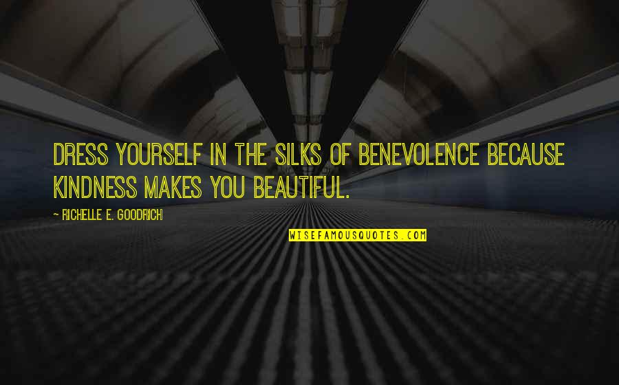 Good Charity Quotes By Richelle E. Goodrich: Dress yourself in the silks of benevolence because
