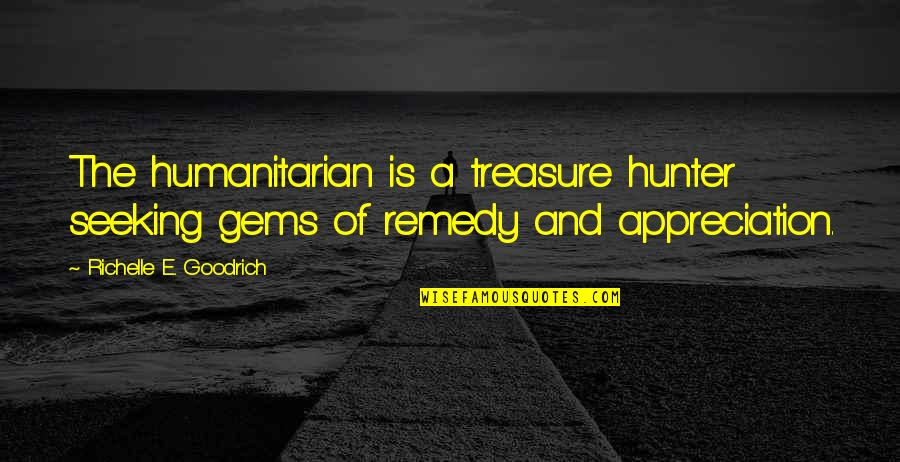 Good Charity Quotes By Richelle E. Goodrich: The humanitarian is a treasure hunter seeking gems