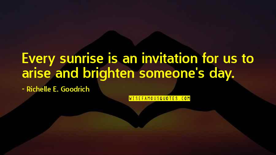 Good Charity Quotes By Richelle E. Goodrich: Every sunrise is an invitation for us to