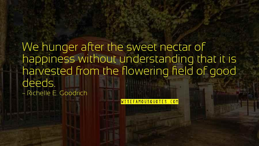 Good Charity Quotes By Richelle E. Goodrich: We hunger after the sweet nectar of happiness
