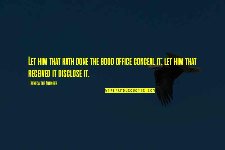 Good Charity Quotes By Seneca The Younger: Let him that hath done the good office