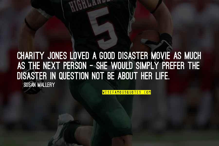 Good Charity Quotes By Susan Mallery: Charity Jones loved a good disaster movie as