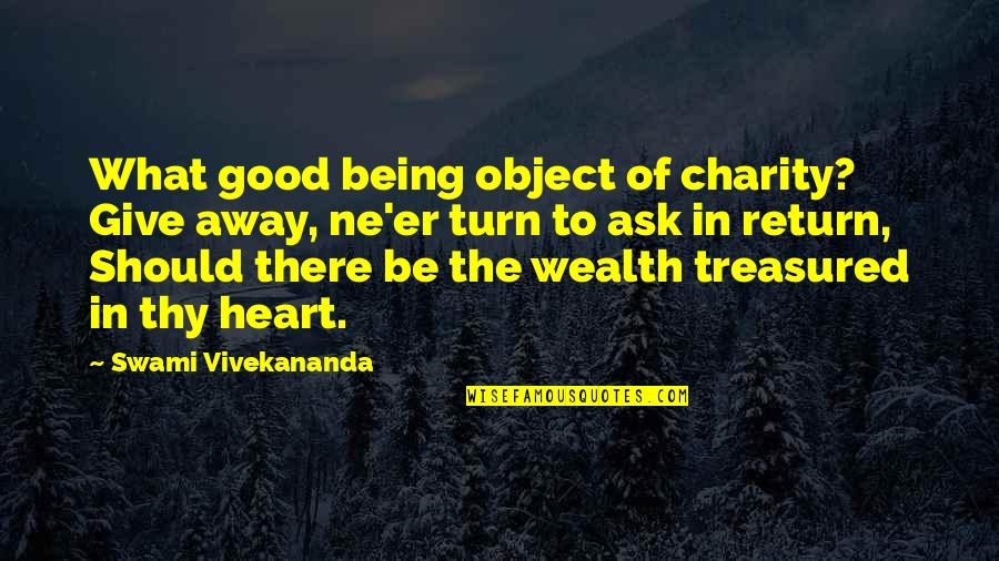 Good Charity Quotes By Swami Vivekananda: What good being object of charity? Give away,