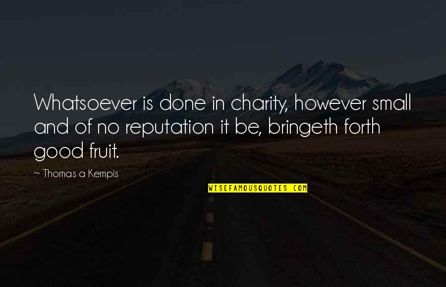 Good Charity Quotes By Thomas A Kempis: Whatsoever is done in charity, however small and