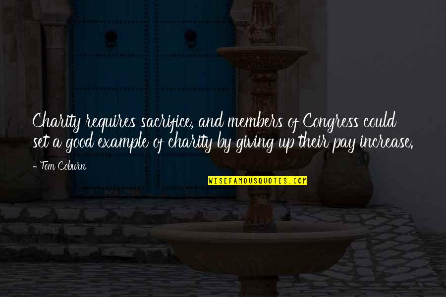 Good Charity Quotes By Tom Coburn: Charity requires sacrifice, and members of Congress could