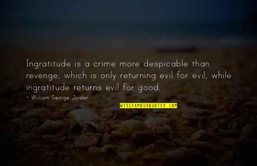 Good Charity Quotes By William George Jordan: Ingratitude is a crime more despicable than revenge,