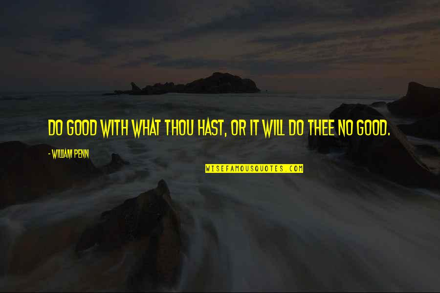 Good Charity Quotes By William Penn: Do good with what thou hast, or it