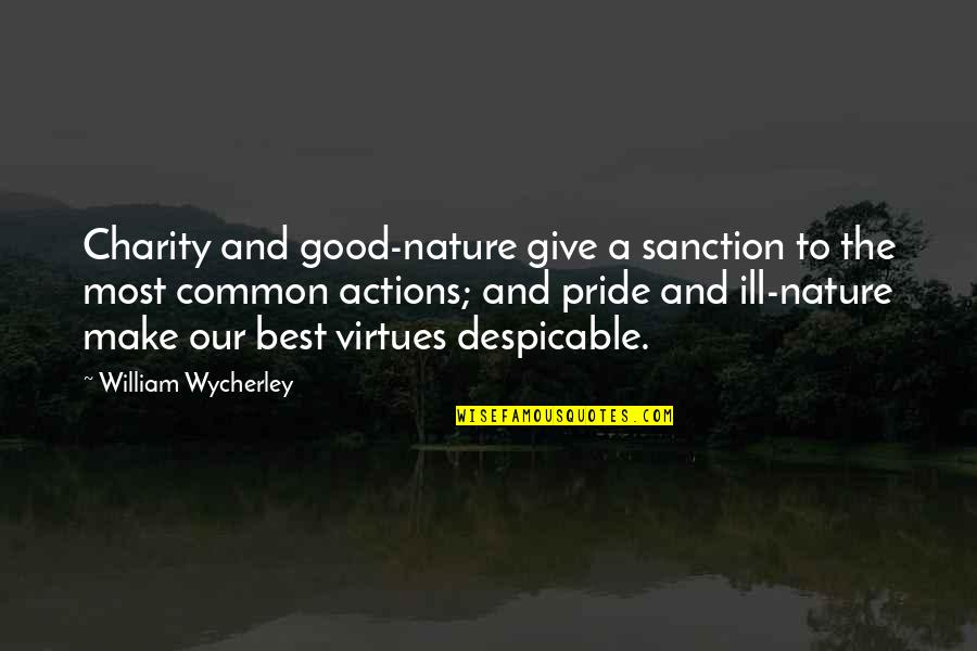 Good Charity Quotes By William Wycherley: Charity and good-nature give a sanction to the