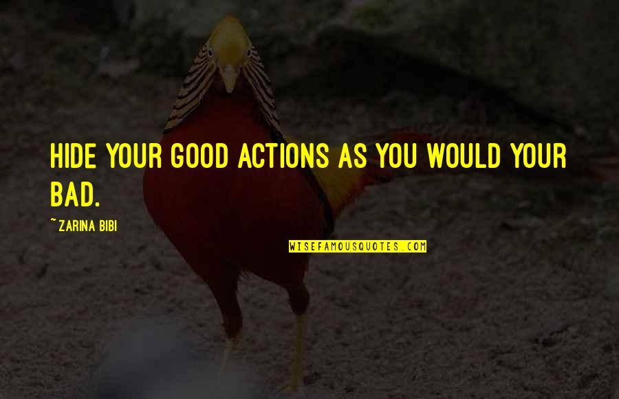 Good Charity Quotes By Zarina Bibi: Hide your good actions as you would your