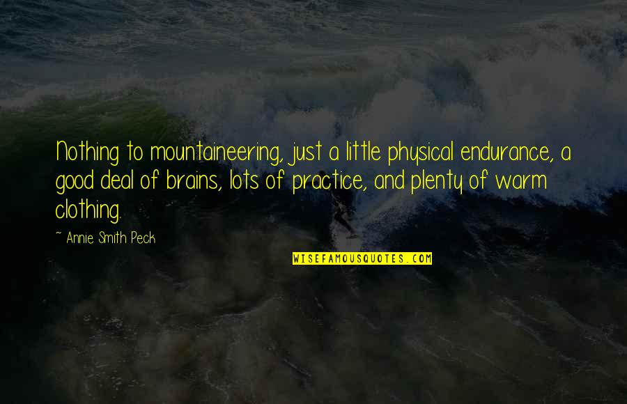 Good Clothing Quotes By Annie Smith Peck: Nothing to mountaineering, just a little physical endurance,