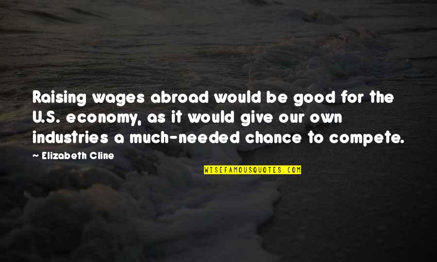 Good Clothing Quotes By Elizabeth Cline: Raising wages abroad would be good for the