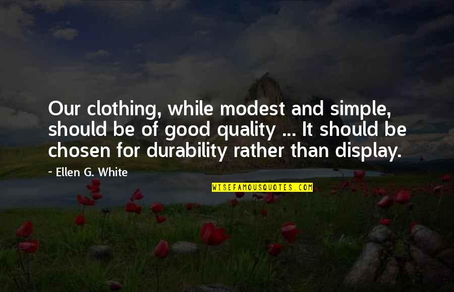 Good Clothing Quotes By Ellen G. White: Our clothing, while modest and simple, should be