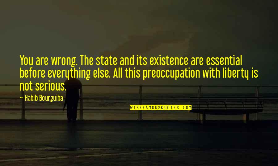 Good Clothing Quotes By Habib Bourguiba: You are wrong. The state and its existence