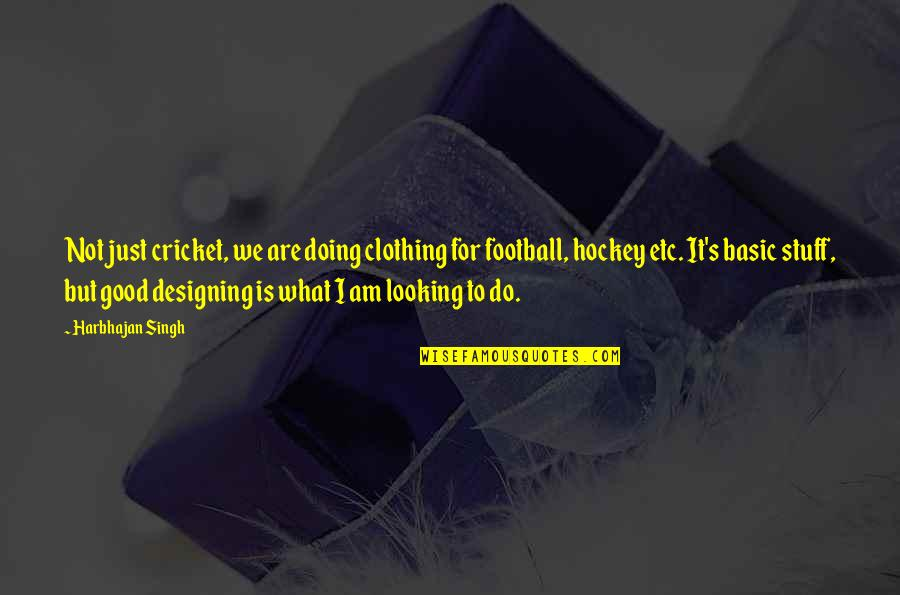 Good Clothing Quotes By Harbhajan Singh: Not just cricket, we are doing clothing for