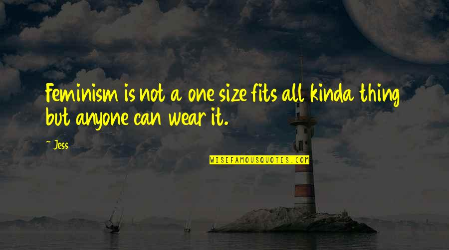 Good Clothing Quotes By Jess: Feminism is not a one size fits all