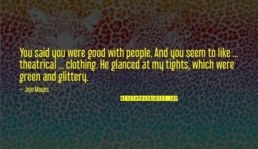 Good Clothing Quotes By Jojo Moyes: You said you were good with people. And