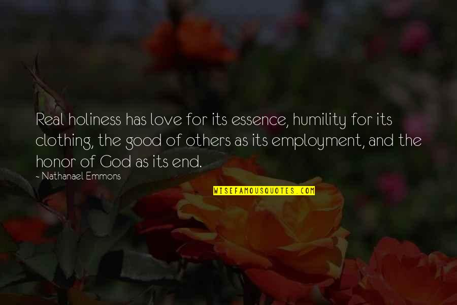 Good Clothing Quotes By Nathanael Emmons: Real holiness has love for its essence, humility