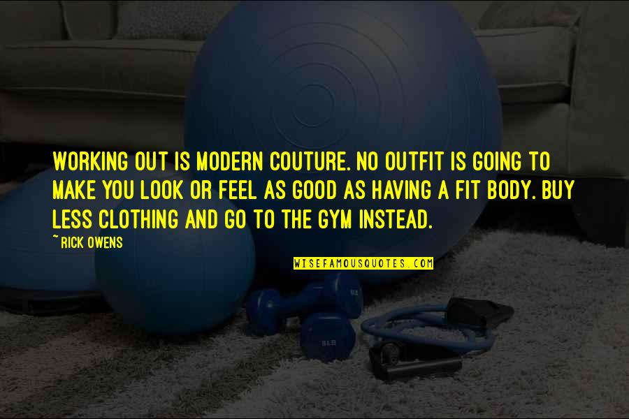 Good Clothing Quotes By Rick Owens: Working out is modern couture. No outfit is